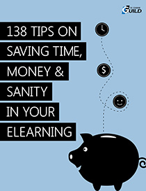 138 Tips on Saving Time, Money & Sanity in Your eLearning