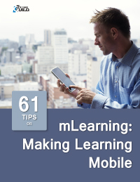 61 Tips on mLearning: Making Learning Mobile