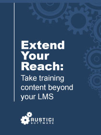 Extend Your Reach: Technical Considerations for Taking Training Content Beyond Your LMS