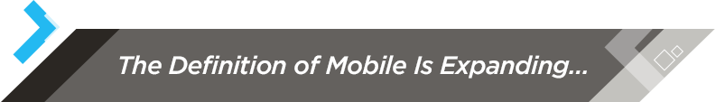 The Definition of Mobile Is Expanding...